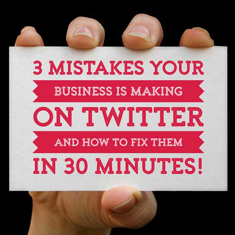 3 Mistakes Your Business Is Making on Twitter and How to Fix Them in 30 Minutes