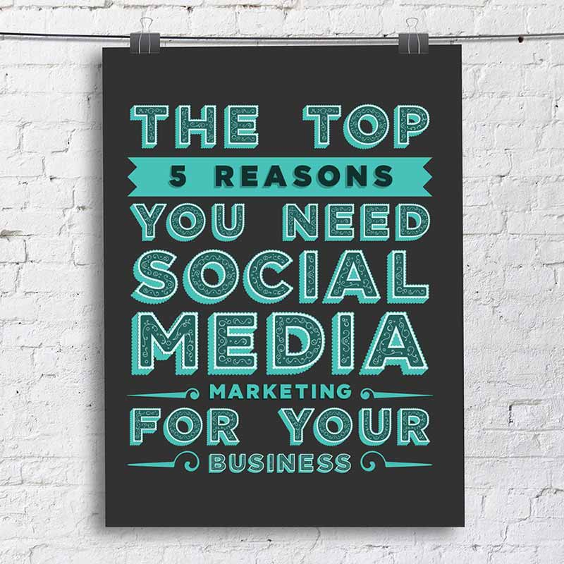 The Top 5 Reasons you need Social Media Marketing for your Business