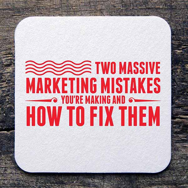 Two Massive Marketing Mistakes