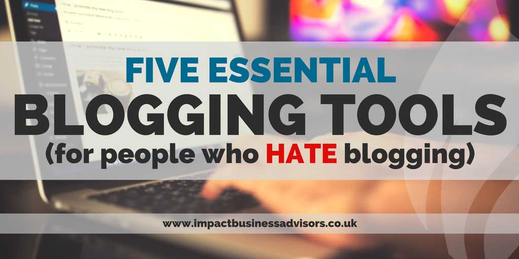 Five Essential Blogging Tools (for people who HATE blogging)