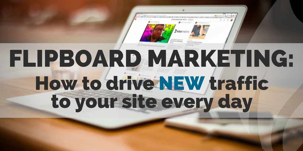 Flipboard Marketing - How to drive new traffic to your site every day