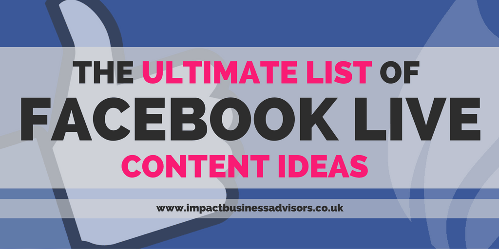 The Ultimate List of Facebook Live Content Ideas