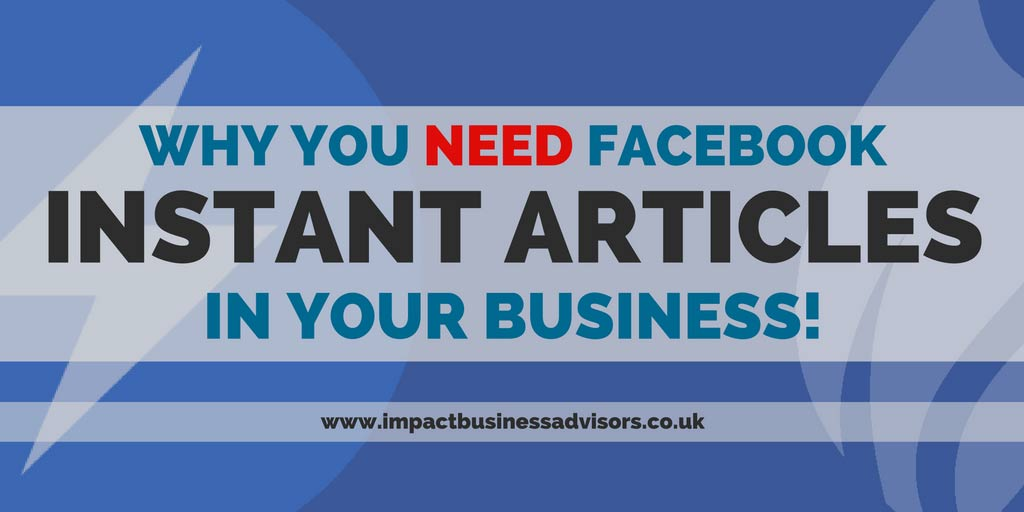 Why You Need Facebook Instant Articles In Your Business
