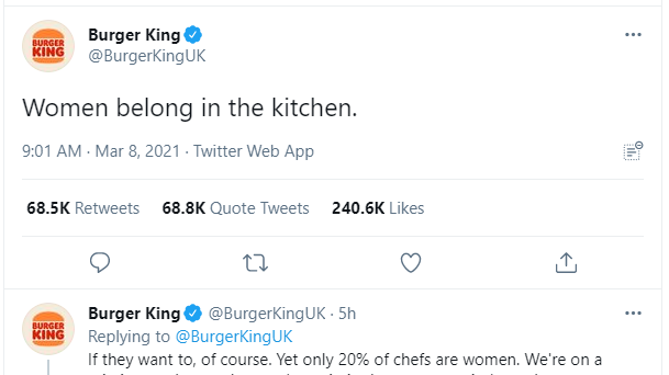 "A screenshot of a tweet from Burger King that reads ""women belong in the kitchen"", with a follow up tweet that continues ""if they want to, of course""."